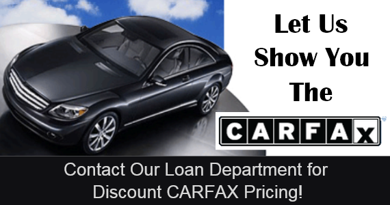 Let Us Show You The CarFax.  Contact Our Loan Department For Discount CARFAX Pricing.